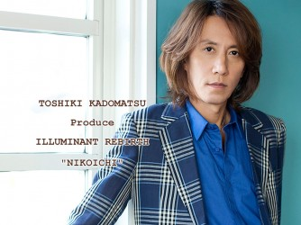 "TOSHIKI KADOMATSU Produce ILLUMINANT REBIRTH ""NIKOICHI"""